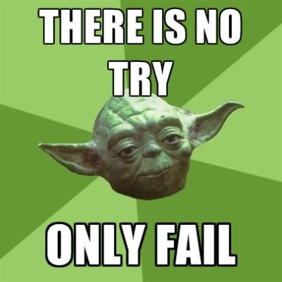 There is no try, only fail
